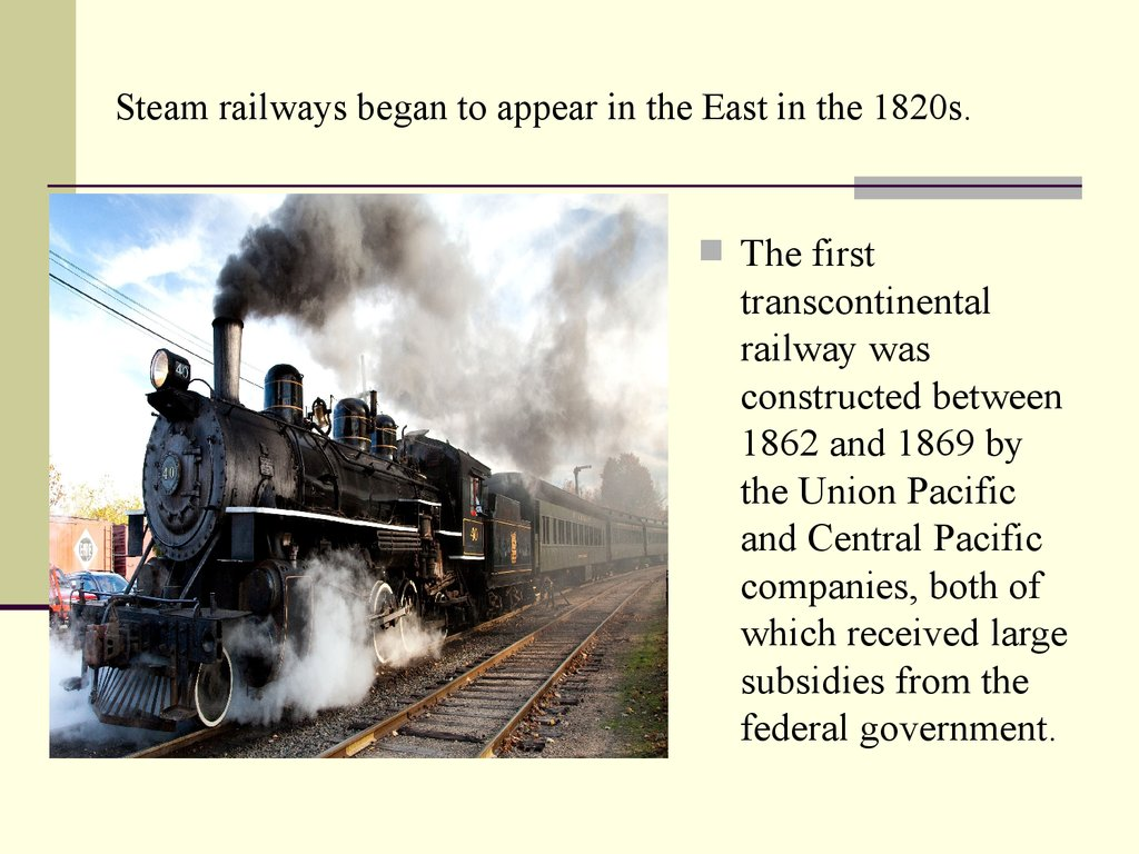 Steam railways began to appear in the East in the 1820s.