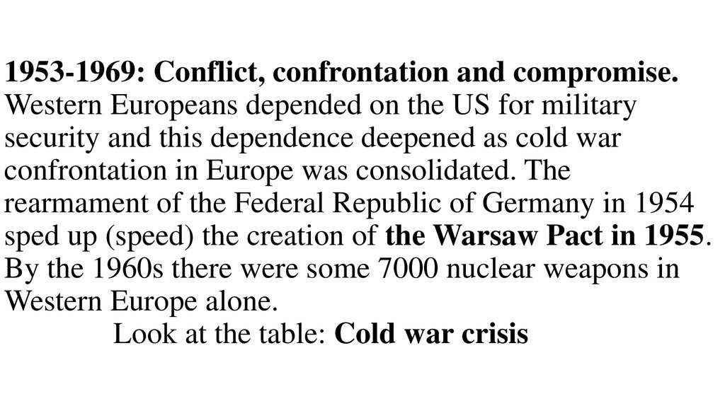 1953-1969: Conflict, confrontation and compromise. Western Europeans depended on the US for military security and this dependence deepened as cold war confrontation in Europe was consolidated. The rearmament of the Federal Republic of Germany in 1954 sped