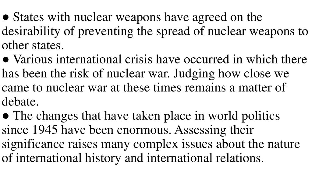 ● States with nuclear weapons have agreed on the desirability of preventing the spread of nuclear weapons to other states. ● Various international crisis have occurred in which there has been the risk of nuclear war. Judging how close we came to nucle