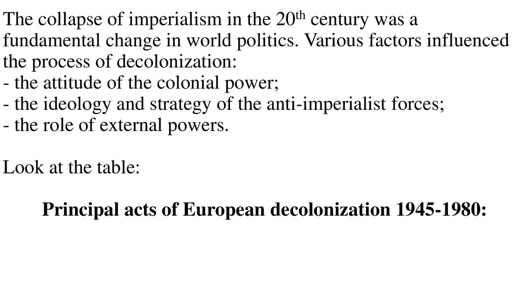 The collapse of imperialism in the 20th century was a fundamental change in world politics. Various factors influenced the process of decolonization: - the attitude of the colonial power; - the ideology and strategy of the anti-imperialist forces; - the r
