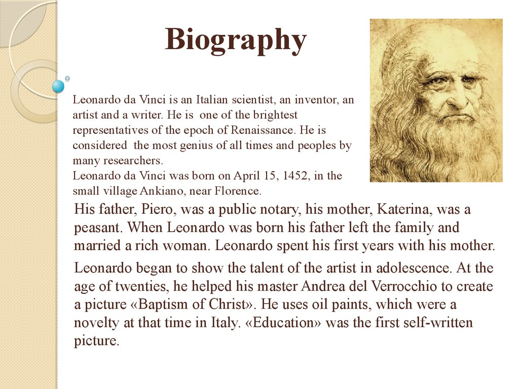 Leonardo da Vinci is an Italian scientist, an inventor, an artist and a writer. He is one of the brightest representatives of the epoch of Renaissance. He is considered the most genius of all times and peoples by many researchers. Leonardo da Vinci was bo