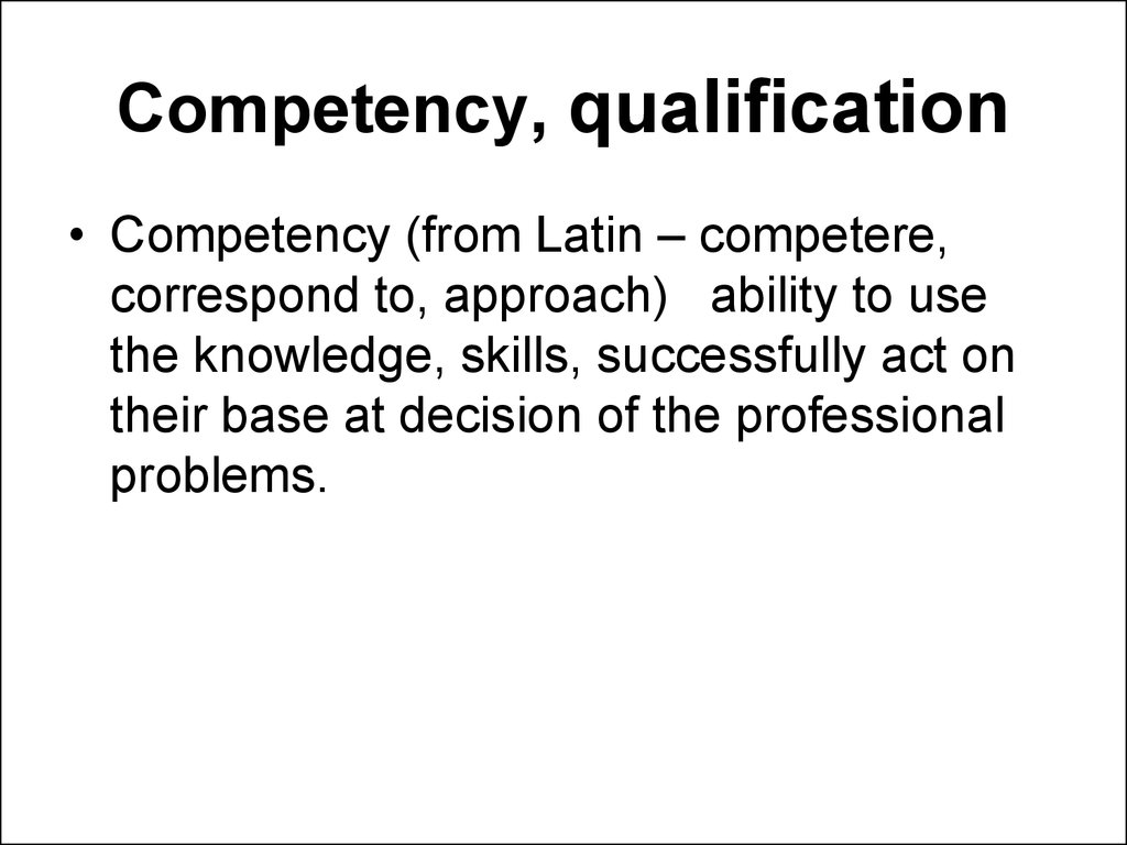 Competency, qualification
