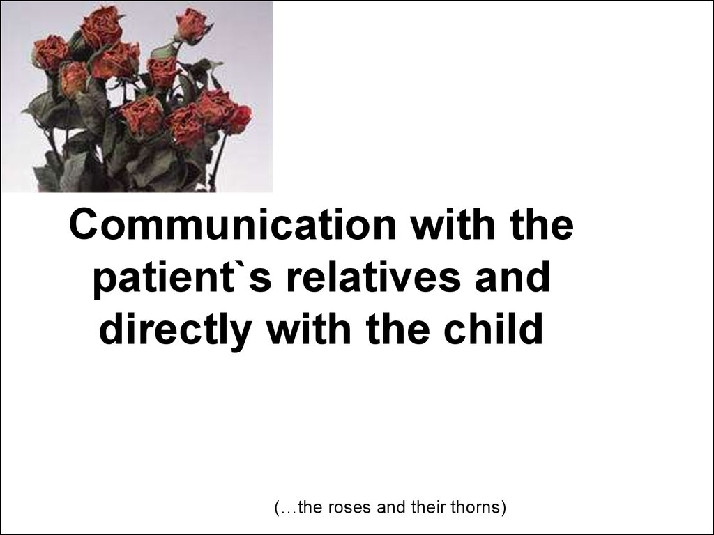 Communication with the patient`s relatives and directly with the child