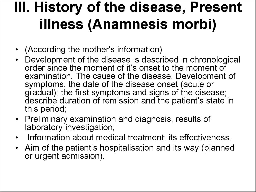 III. History of the disease, Present illness (Anamnesis morbi)