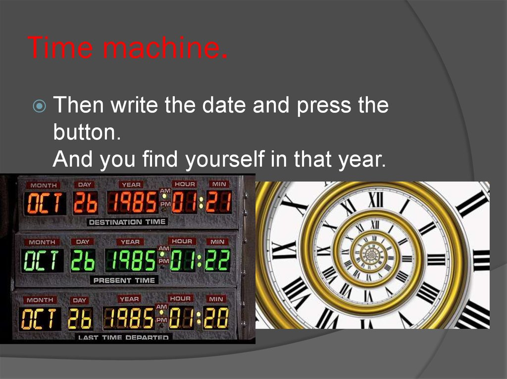 Time machine.