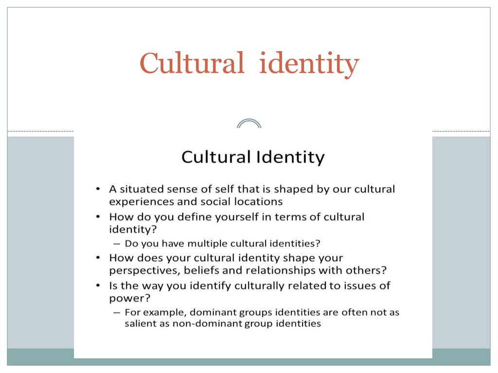 culture self and identity Knowing yourself: cultural differences and self awareness the silent interview expect jean to educate her about the general cultural meanings of his identity.