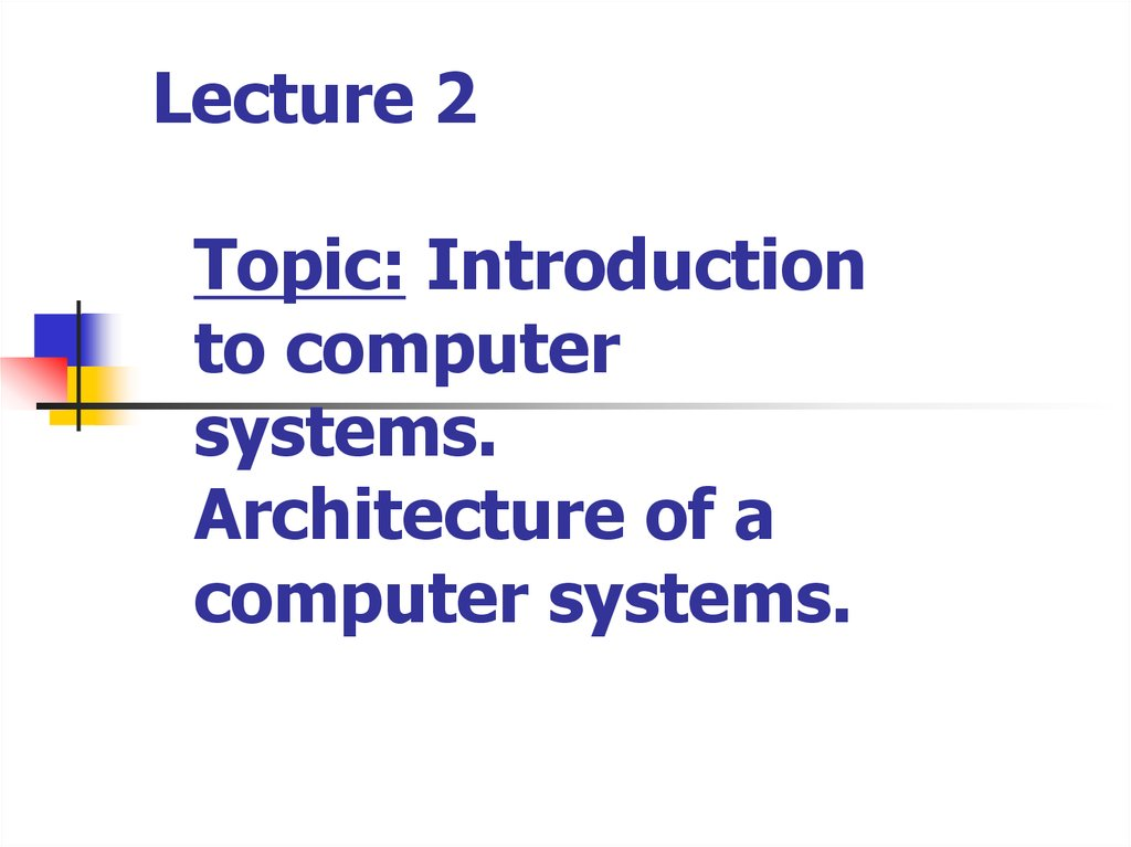Introduction to computer systems  Architecture of a computer systems