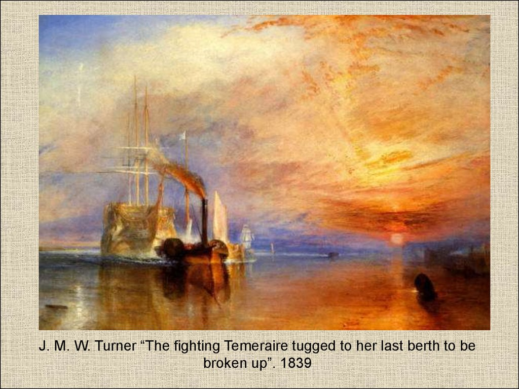 "J. M. W. Turner ""The fighting Temeraire tugged to her last berth to be broken up"". 1839"