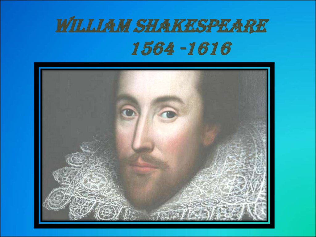 William Shakespeare 1564 -1616