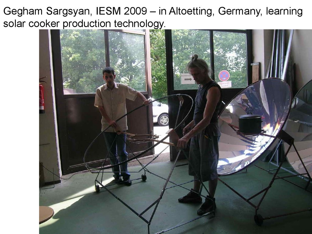 Gegham Sargsyan, IESM 2009 – in Altoetting, Germany, learning solar cooker production technology.