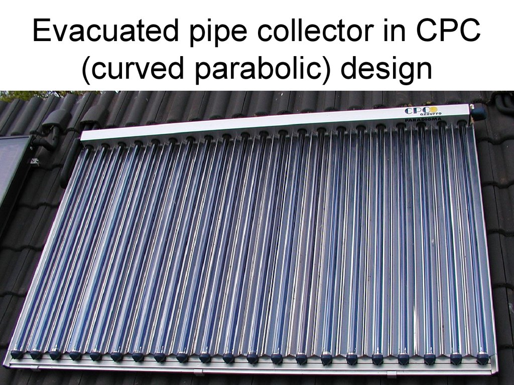 Evacuated pipe collector in CPC (curved parabolic) design
