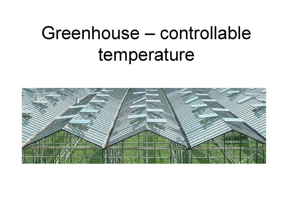 Greenhouse – controllable temperature