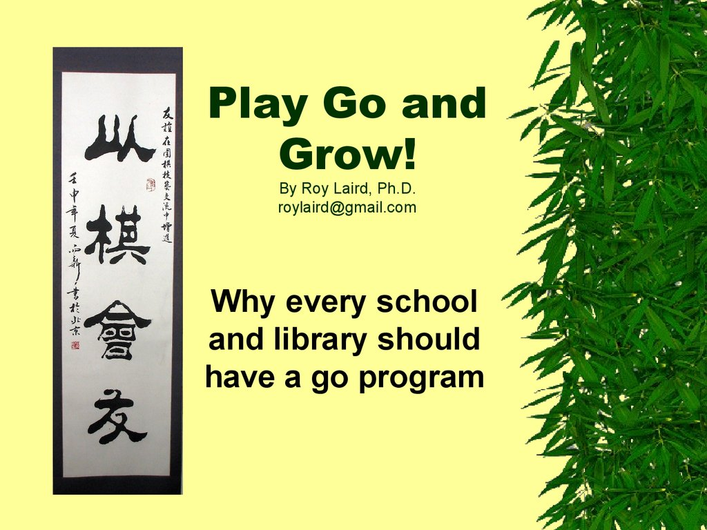 Play Go and Grow! By Roy Laird, Ph.D. roylaird@gmail.com