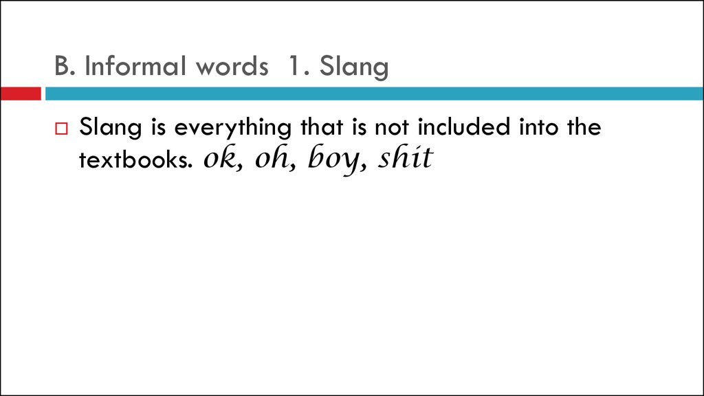 B. Informal words 1. Slang