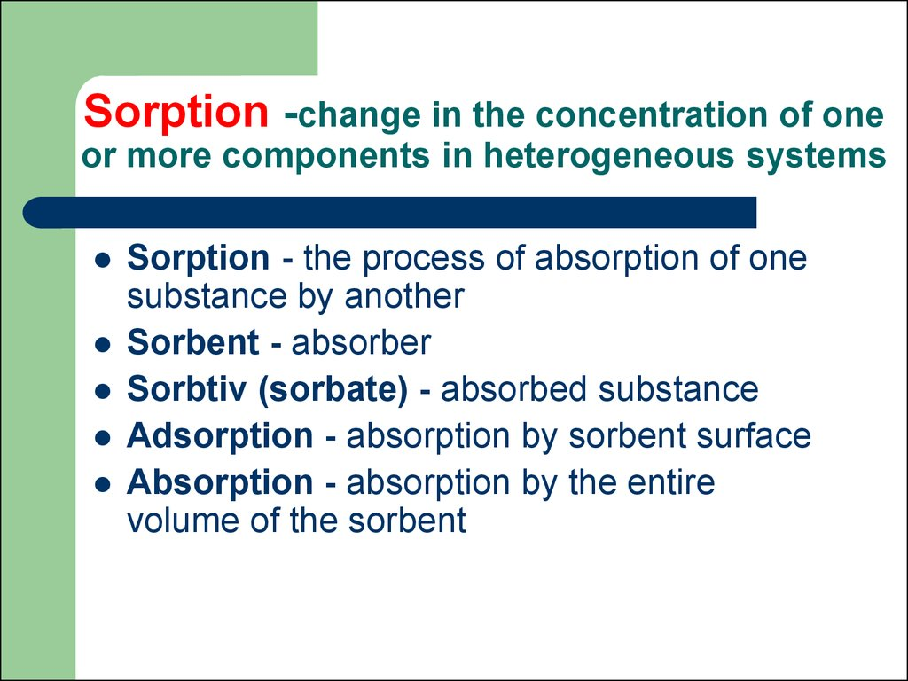 Sorption -change in the concentration of one or more components in heterogeneous systems