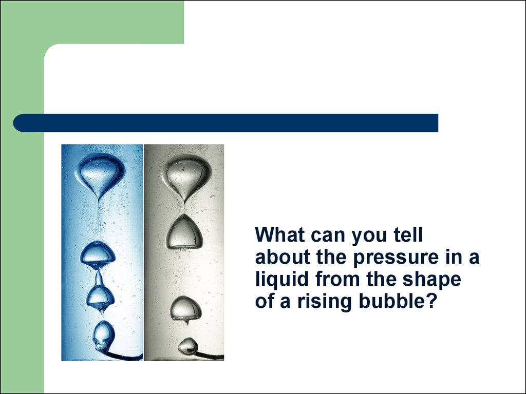 What can you tell about the pressure in a liquid from the shape of a rising bubble?