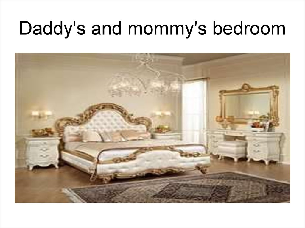 Daddy's and mommy's bedroom
