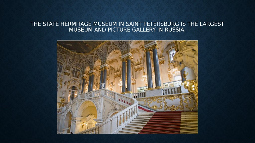 THe State Hermitage Museum in Saint Petersburg is the largest museum and picture gallery in Russia.