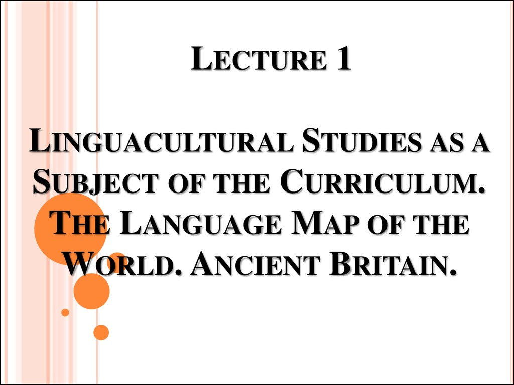 Lecture 1 Linguacultural Studies as a Subject of the Curriculum. The Language Map of the World. Ancient Britain.