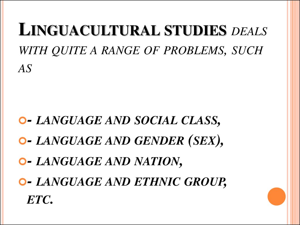 Linguacultural studies deals with quite a range of problems, such as