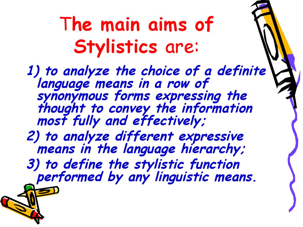 The main aims of Stylistics are: