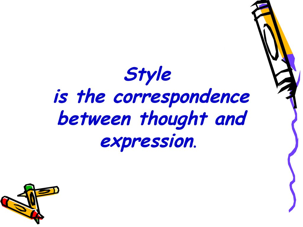 Style is the correspondence between thought and expression.