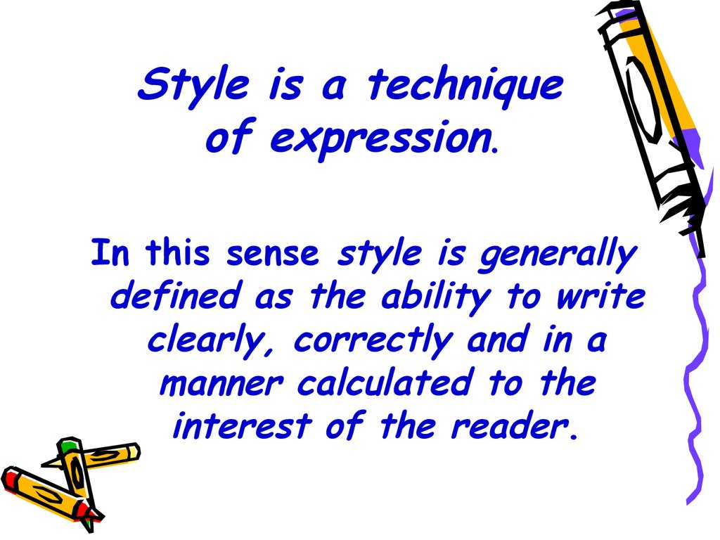 Style is a technique of expression.