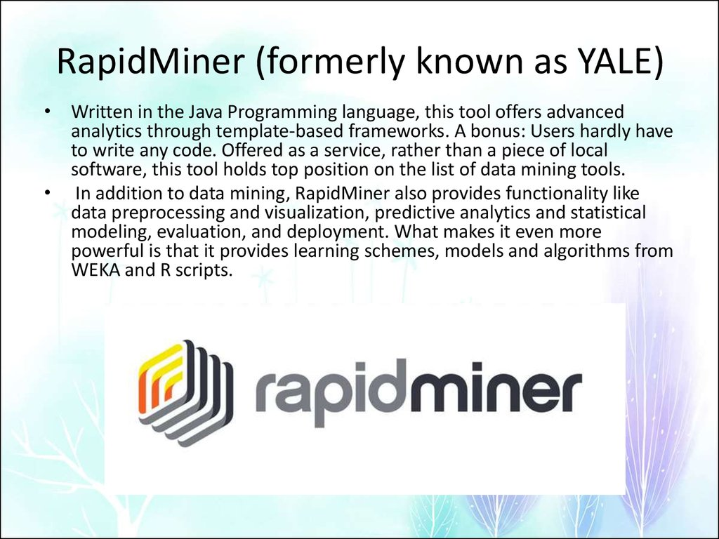 RapidMiner (formerly known as YALE)