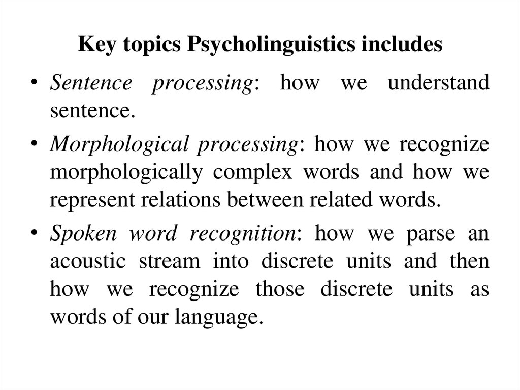 Key topics Psycholinguistics includes