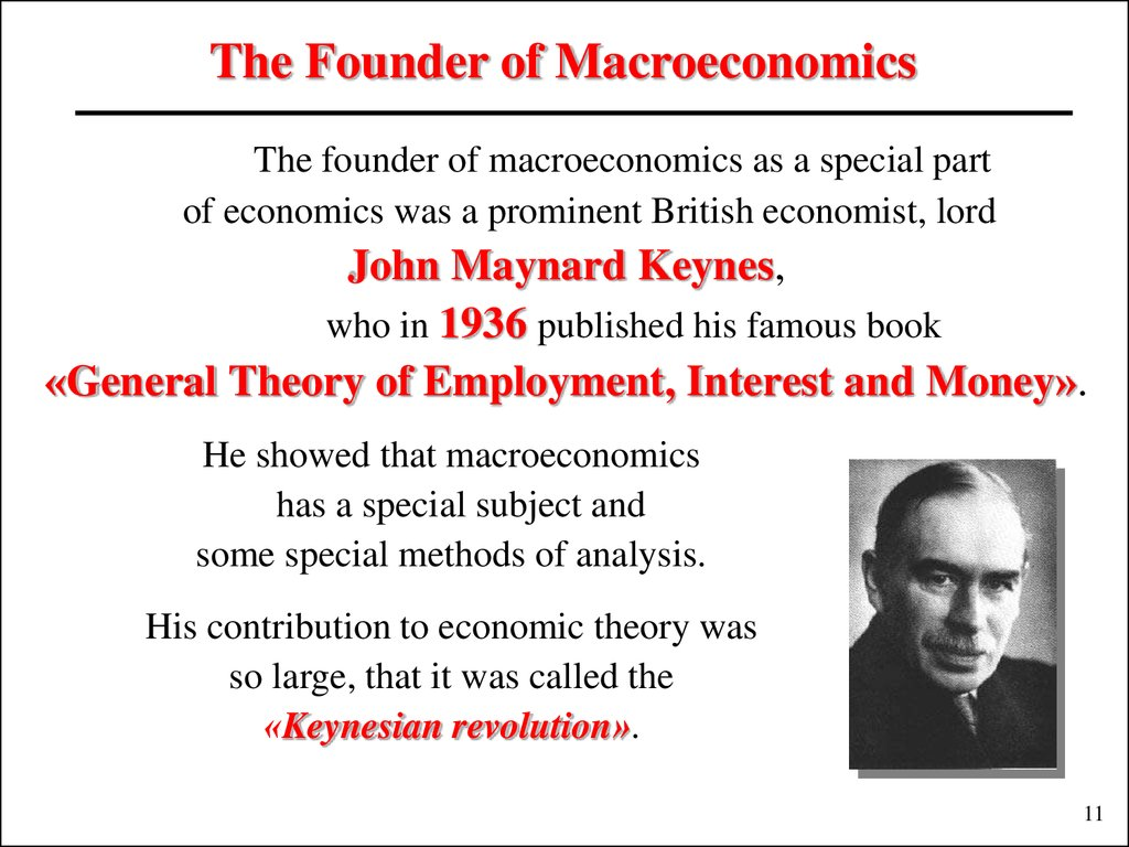 The founder of macroeconomics as a special part of economics was a prominent British economist, lord John Maynard Keynes, who in 1936 published his famous book «General Theory of Employment, Interest and Money».