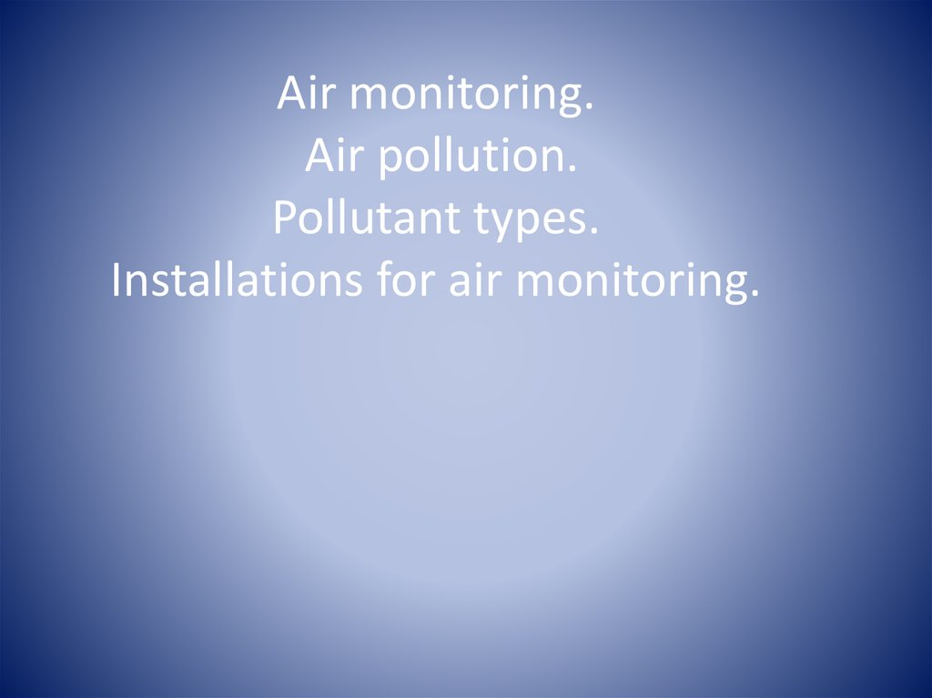 Air monitoring. Air pollution. Pollutant types. Installations for air monitoring.