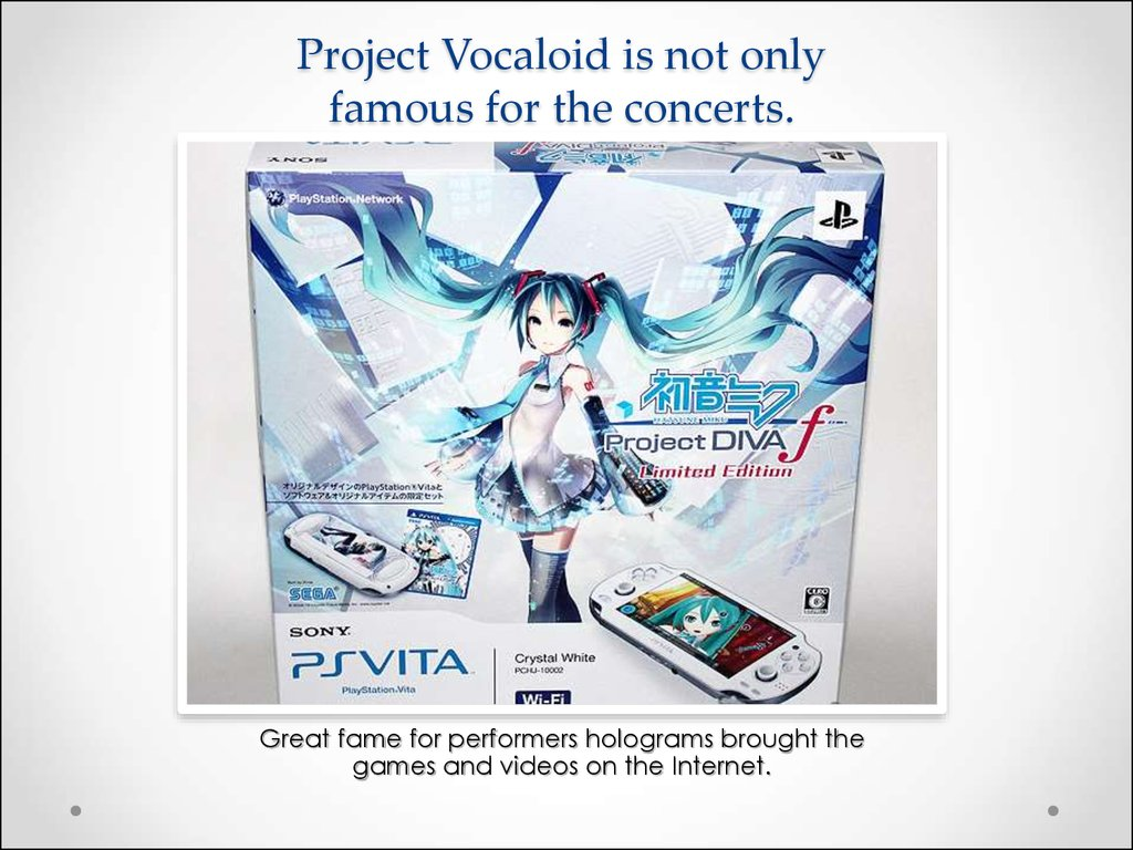 Project Vocaloid is not only famous for the concerts.