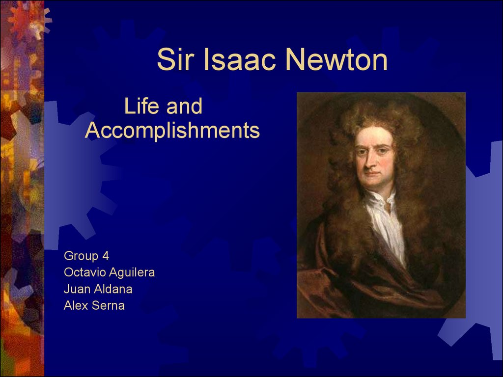 biography and achievements of the english mathematician and physicist sir isaac newton Isaac newton british physicist and mathematician and founder of modern classical physics sir isaac newton prs mp 25 december 1642 – 20 march 1726/7 was an english physicist, mathematician and astronomer he is famous for his work on the laws of motion, optics, gravity, and calculus.