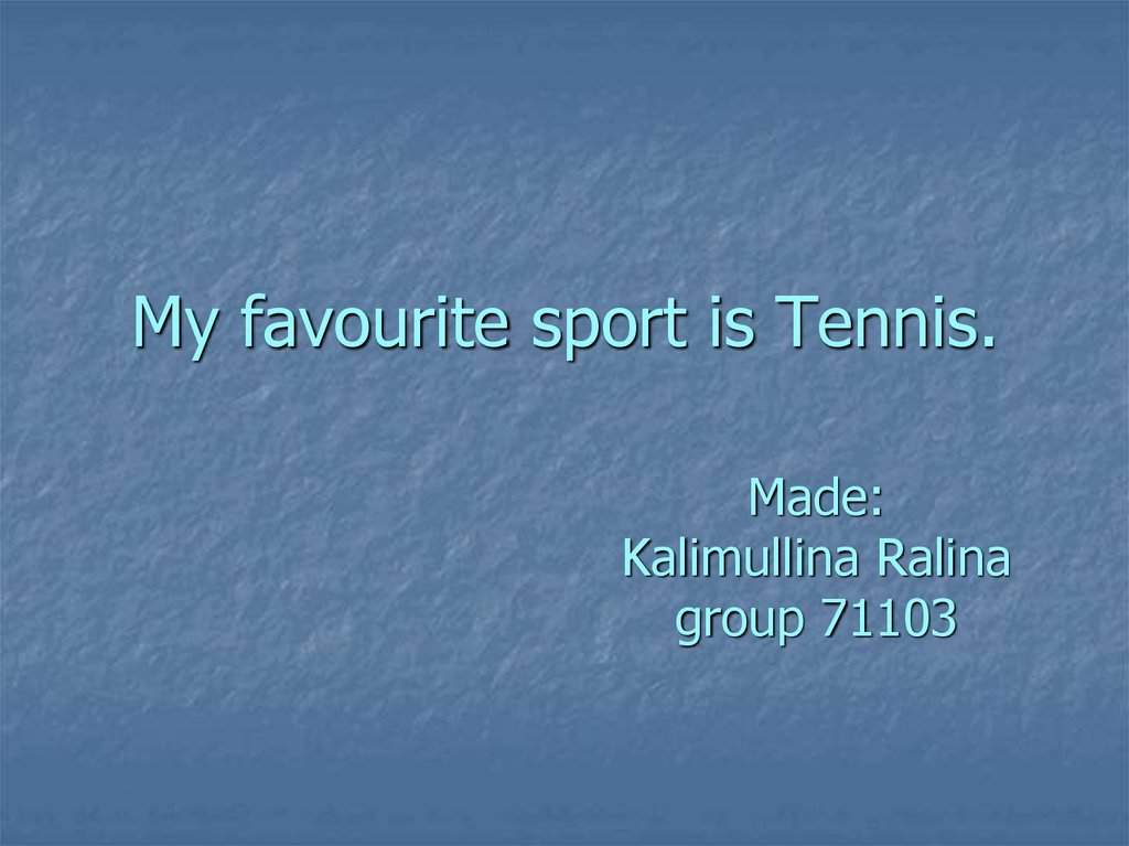 My favourite sport is Tennis.