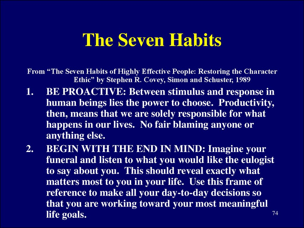 the 7 habits of strong ethical leaders Seven habits of strong ethical leaders— steve covey strong personal character 2 passion to do right 3 proactive behavior 4 stakeholder interests in mind 5 recognition of their value as role models 6 awareness that their decision making should be transparent 7 holistic view of human beings and firm's ethical culture.
