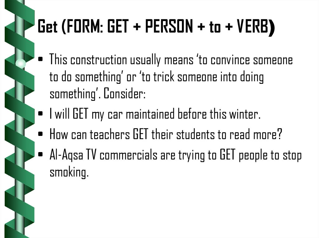 Get (FORM: GET + PERSON + to + VERB)