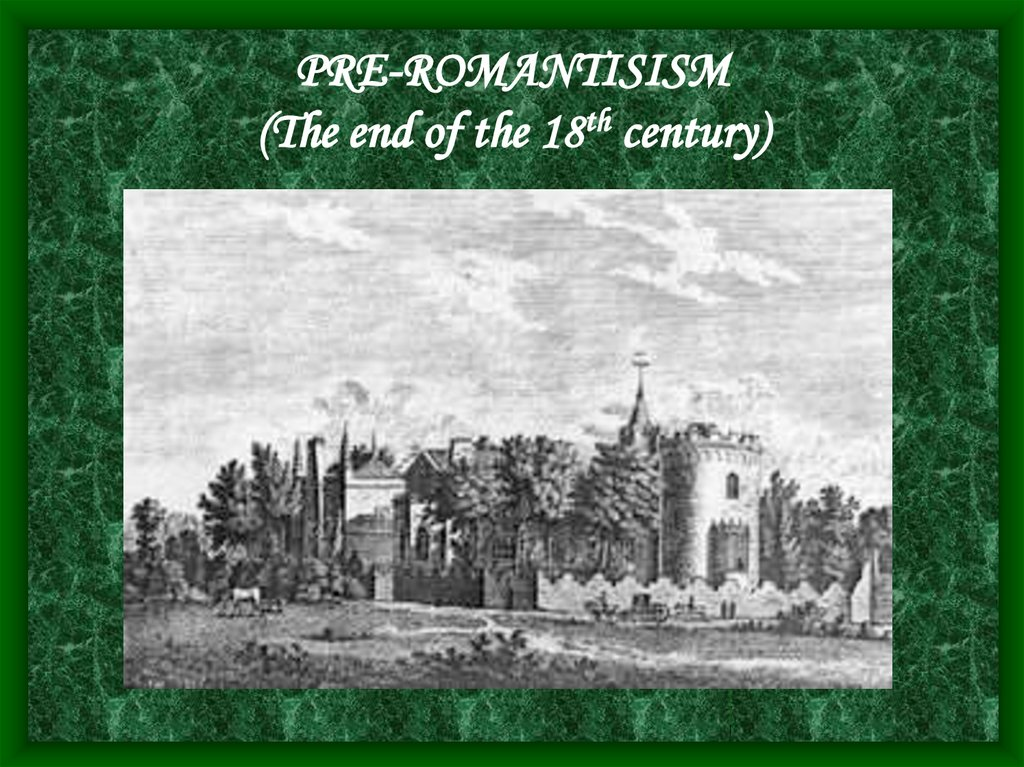 PRE-ROMANTISISM (The end of the 18th century)