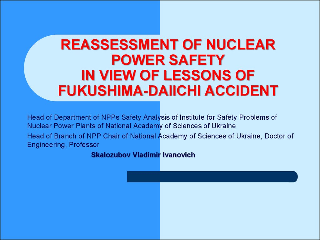 reassessment of nuclear power safety in View of Lessons of Fukushima-Daiichi Accident