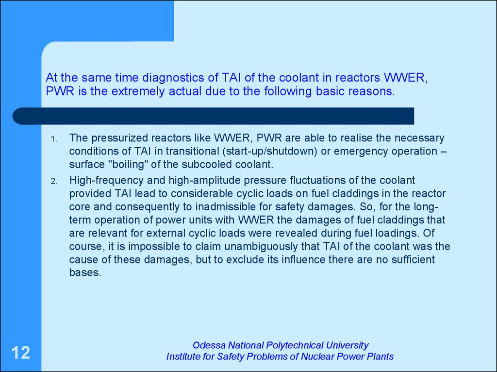 At the same time diagnostics of TAI of the coolant in reactors WWER, PWR is the extremely actual due to the following basic reasons.