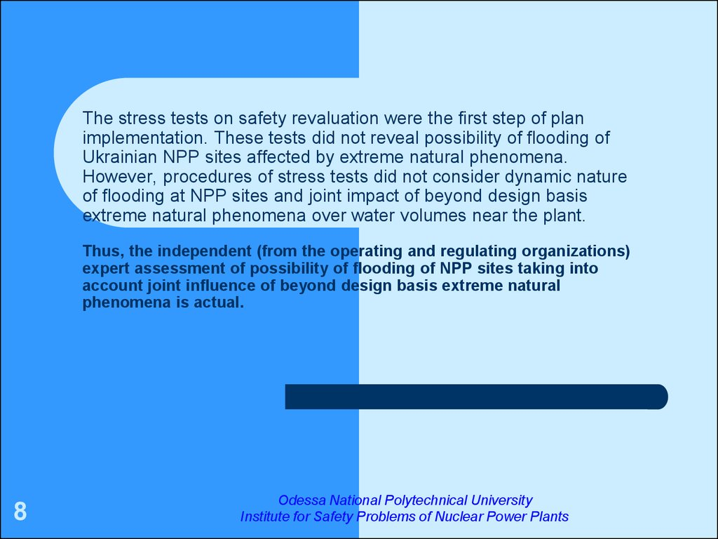 The stress tests on safety revaluation were the first step of plan implementation. These tests did not reveal possibility of flooding of Ukrainian NPP sites affected by extreme natural phenomena. However, procedures of stress tests did not consider dynami