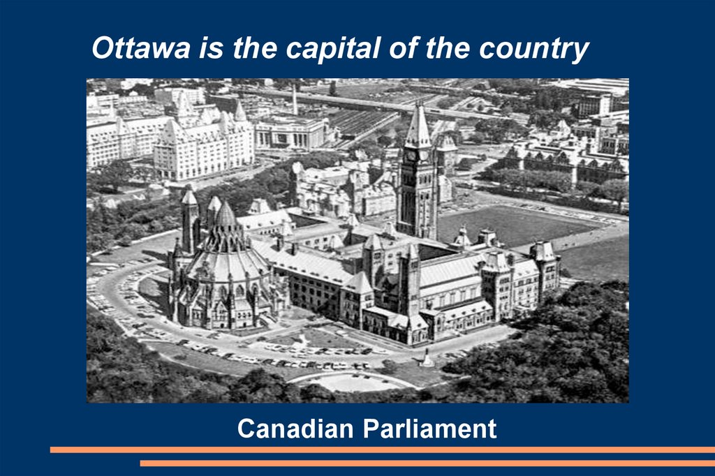 Ottawa is the capital of the country