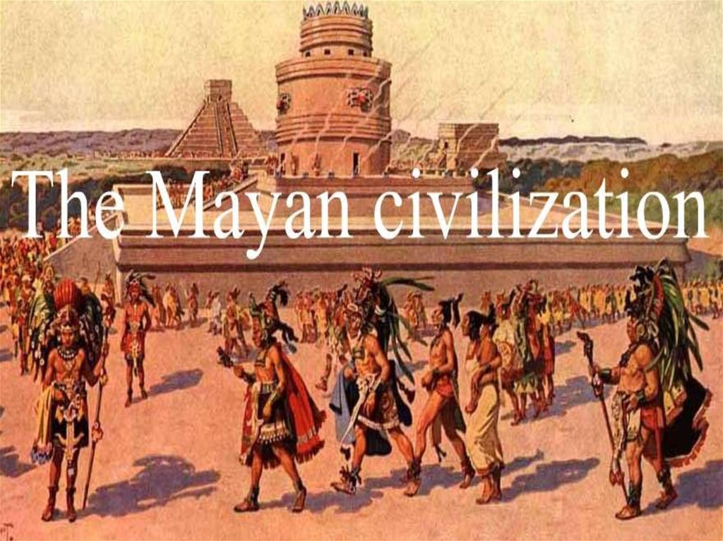 The Mayan Civilization презентация онлайн