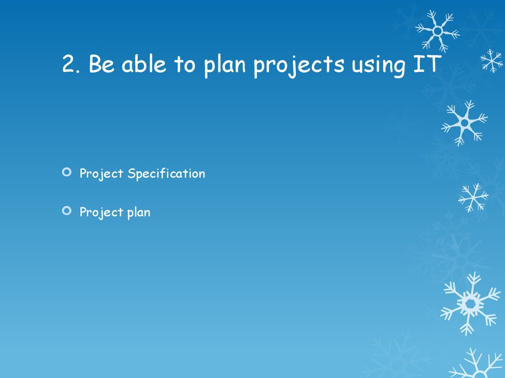 2. Be able to plan projects using IT