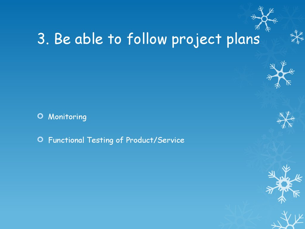 3. Be able to follow project plans