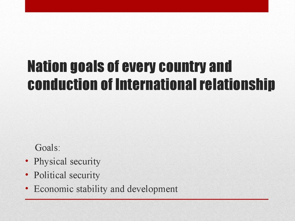 Nation goals of every country and conduction of International relationship