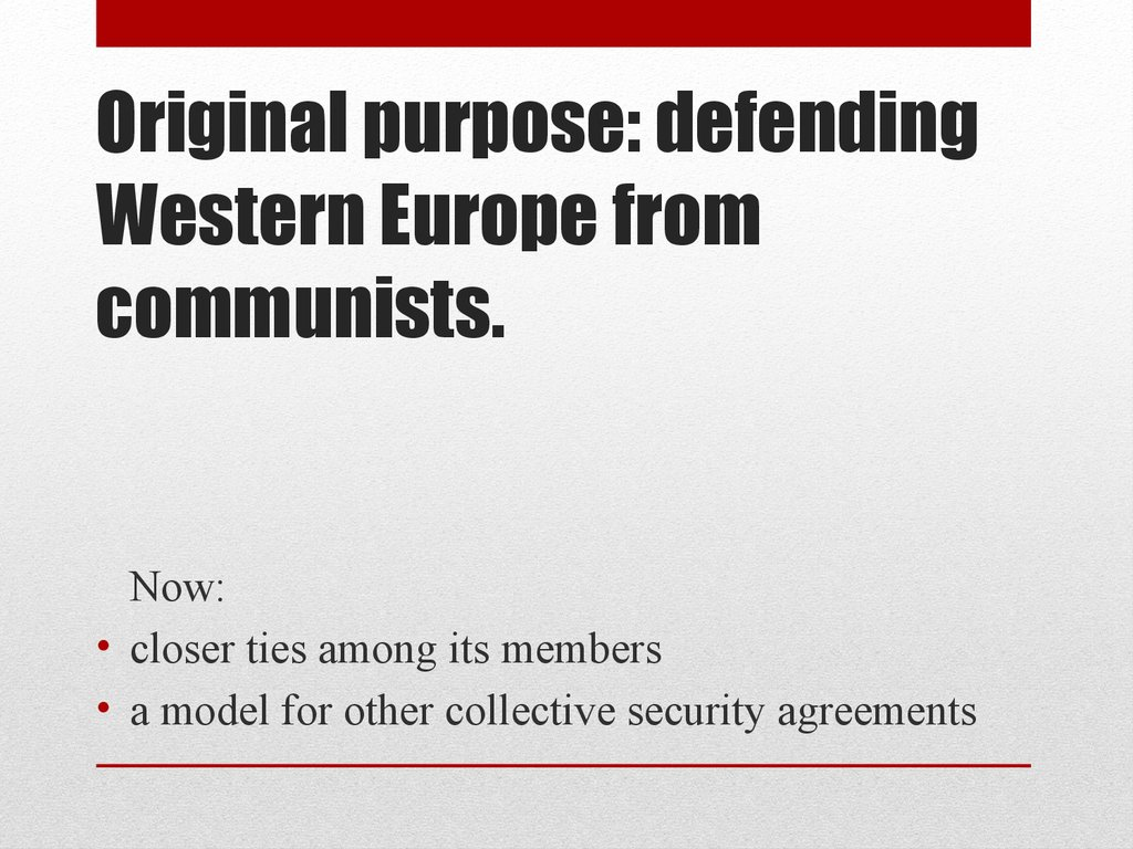 Original purpose: defending Western Europe from communists.