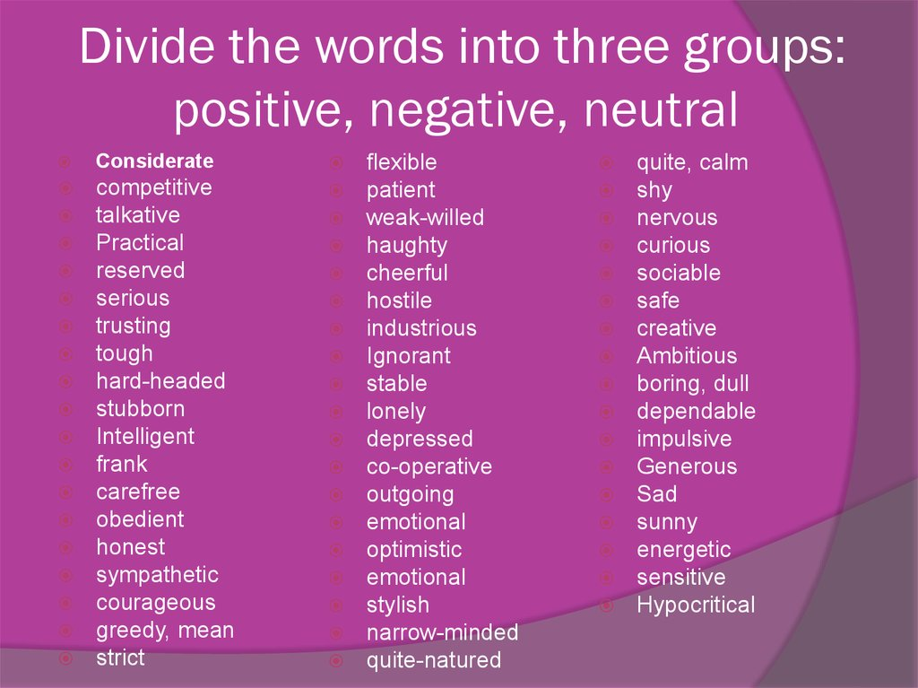 Divide the words into three groups: positive, negative, neutral
