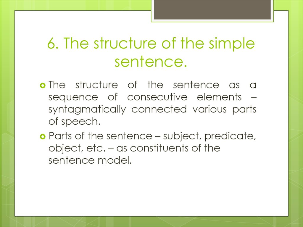 6. The structure of the simple sentence.