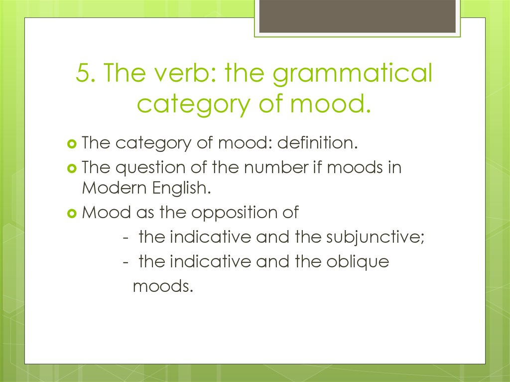 5. The verb: the grammatical category of mood.