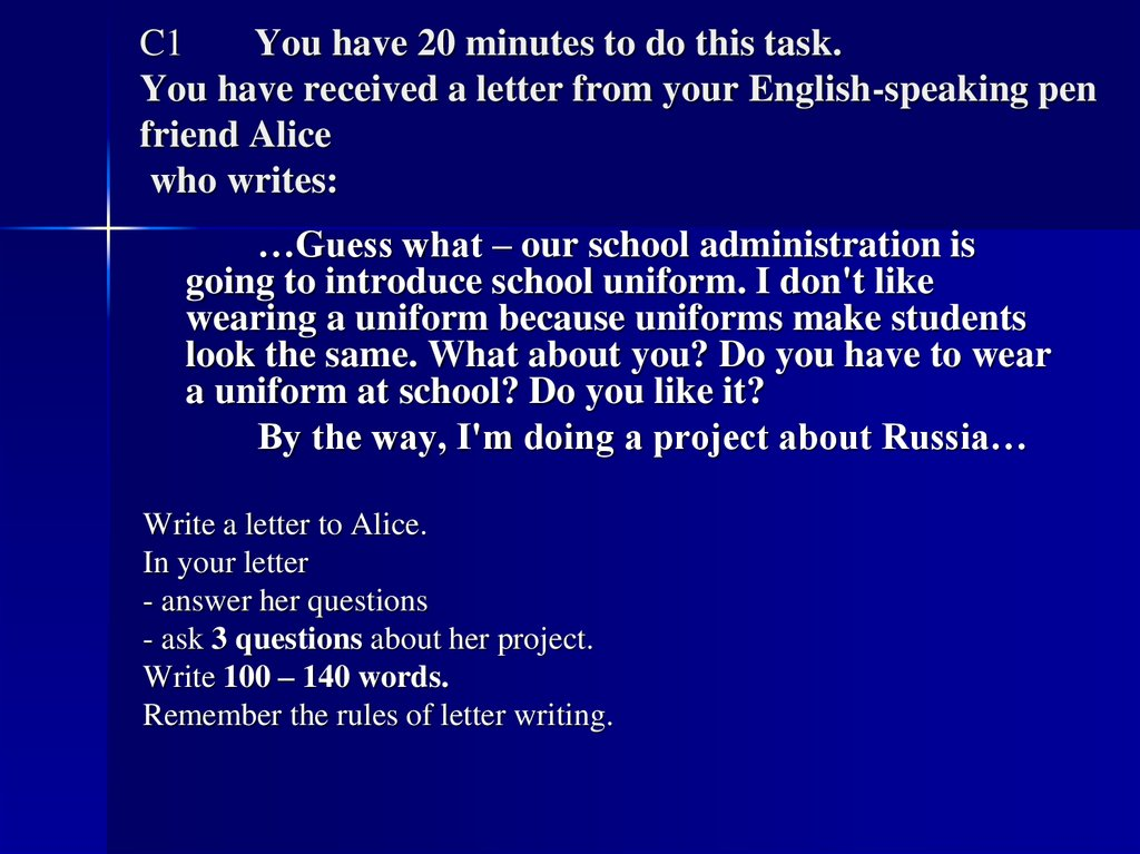 C1 You have 20 minutes to do this task. You have received a letter from your English-speaking pen friend Alice who writes: